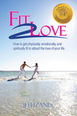 Fit 2 Love : How to Get Physically, Emotionally and Spiritually Fit to Attract the Love of Your Life - Jj Flizanes