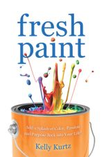 Fresh Paint : Add a Splash of Color, Passion and Purpose Back Into Your Life! - Kelly Kurtz