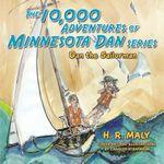 The 10,000 Adventures of Minnesota Dan : Dan the Sailorman - H. R. Maly