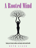 A Rooted Mind : Saying yes to beauty, wellness and deeply-rooted mental health - Beth Gager