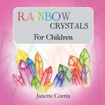 RAINBOW CRYSTALS for Children - Janette Corrin