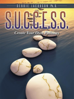 S.U.C.C.E.S.S. : Create Your Own Pathway - Ph. D. Debbie Jacobson