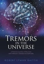 Tremors in the Universe : A Personal Journey of Discovery with Parkinson's Disease and Spirituality - Robert Lyman Baittie