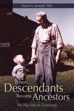 When Descendants Become Ancestors : The Flip Side of Genealogy - David a Kendall Phd