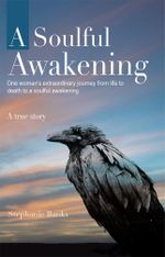 A Soulful Awakening : One Woman's Extraordinary Journey From Life to Death to a Soulful Awakening - Stephanie Banks