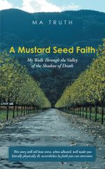 A Mustard Seed Faith : My Walk Through the Valley of the Shadow of Death -  MA Truth