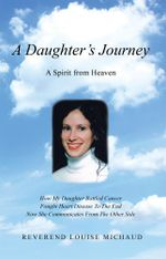 A Daughter's Journey : A Spirit from Heaven - Louise Michaud