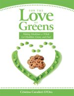 For the Love of Greens : Making Mealtimes a Whole Lot Healthier, Green, and Fun! - Cristina Cavalieri D'Oro