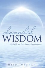 Channeled Wisdom : ( A Guide to Your Inner Knowingness) - Heidi Wigham
