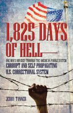 1,825 Days of Hell : One Man's Odyssey Through the American Parole System: Corrupt and Self-Propagating Us Correctional System - Jerry Tanner
