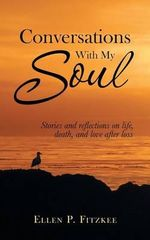 Conversations with My Soul : Stories and Reflections on Life, Death, and Love After Loss - Ellen P Fitzkee