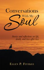 CONVERSATIONS WITH MY SOUL : Stories and reflections on life, death, and love after loss - Ellen P. Fitzkee