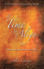 It's Time to Align : The Most Powerful Self-Help Book Ever Written - Allen Lottinger