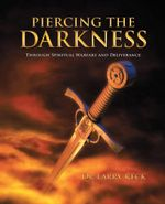 Piercing the Darkness : Through Spiritual Warfare and Deliverance - Dr Larry Reck