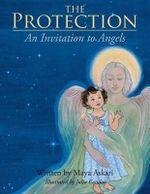 The Protection : An Invitation to Angels - Maya Askari