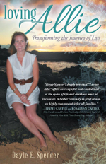 Loving Allie : Transforming the Journey of Loss - Dayle E. Spencer