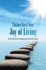 Taking Back Your Joy of Living : An Introduction to Managing Your Personal Energy - J. L. Reynolds
