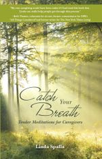 Catch Your Breath : Tender Meditations for Caregivers - Linda Spalla