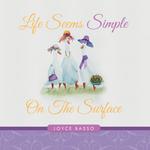Life Seems Simple : On The Surface - Joyce Basso