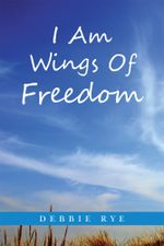 I Am Wings Of Freedom - Debbie Rye