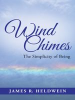 Wind Chimes : The Simplicity of Being - James R. Heldwein