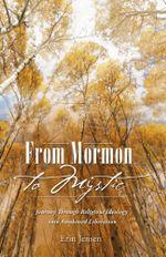 From Mormon to Mystic : Journey Through Religious Ideology into Awakened Liberation - Erin Jensen