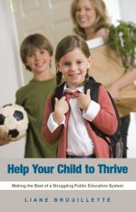 Help Your Child to Thrive : Making the Best of a Struggling Public Education System - Liane Brouillette
