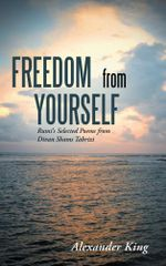 Freedom from Yourself : Selected Poems from Divan Shams Tabrizi - Alexander King