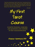 My First Tarot Course : IN-DEPTH TRAINING, EXERCISES, AND QUESTIONS AND ANSWERS TO TEST YOUR KNOWLEDGE - Eleanor Hammond