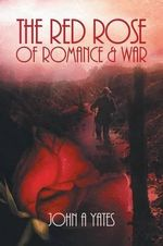 The Red Rose of Romance and War - John a Yates