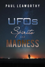 UFO's, Spirits & Madness - Paul Leaworthy