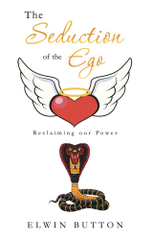 The Seduction of the Ego : Reclaiming Our Power - Elwin Button