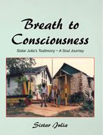 Breath to Consciousness : Sistar Julia's Testimony a Soul Journey -  Sistar Julia