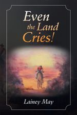 Even the Land Cries! - Lainey May