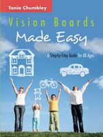 Vision Boards Made Easy : A Step by Step Guide - Tania Chumbley
