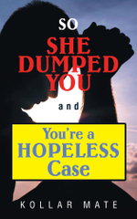 So She Dumped You and You're a Hopeless Case - Kollar Mate