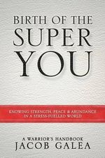 Birth of the Super You : Knowing Strength, Peace and Abundance in a Stress Fuelled World - Jacob Galea