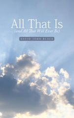 All That Is (and All That Will Ever Be) - David John Black
