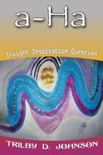 A-HA insight inspiration question - Trilby D Johnson