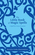 The Little Book of Magic Spells : A Spell For Every Occasion - Rosetta Linda Abatematteo