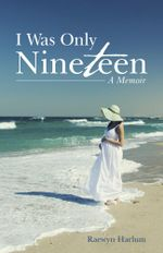 I Was Only Nineteen : A Memoir - Raewyn Harlum