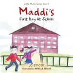 Maddi's First Day At School : Little Mates Series Book 3 - Jo Spicer