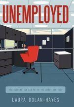 Unemployed : How Desperation Led Me to the Worst Job Ever - Laura Dolan-Hayes