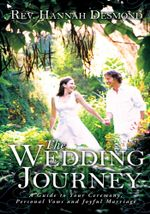 THE WEDDING JOURNEY : A Guide to Your Ceremony, Personal Vows & Joyful Marriage - Rev. Hannah Desmond