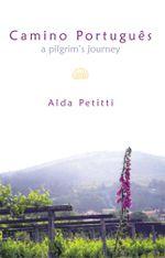 Camino Portugues : A Pilgrim's Journey - Alda Petitti