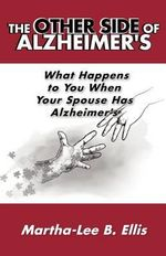 The Other Side of Alzheimer's : What Happens to You When Your Spouse Has Alzheimer's - Martha-Lee B Ellis