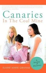 Canaries In The Coal Mine : A Journey of Discovery - Elaine Marie Graham