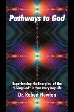Pathways to God : Experiencing the Energies of the Living God in Your Everyday Life - Dr Robert J Newton