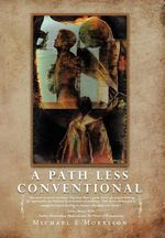 A Path Less Conventional - Michael E Morrison