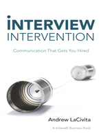 Interview Intervention : Communication That Gets You Hired: A Milewalk Business Book - Andrew LaCivita